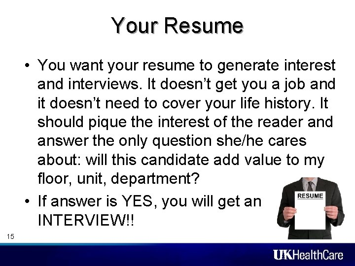 Your Resume • You want your resume to generate interest and interviews. It doesn't