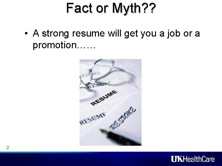Fact or Myth? ? • A strong resume will get you a job or