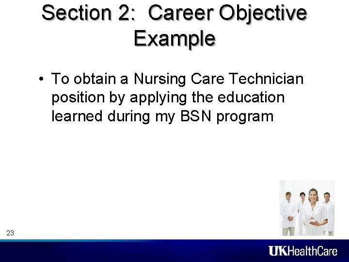 Section 2: Career Objective Example • To obtain a Nursing Care Technician position by