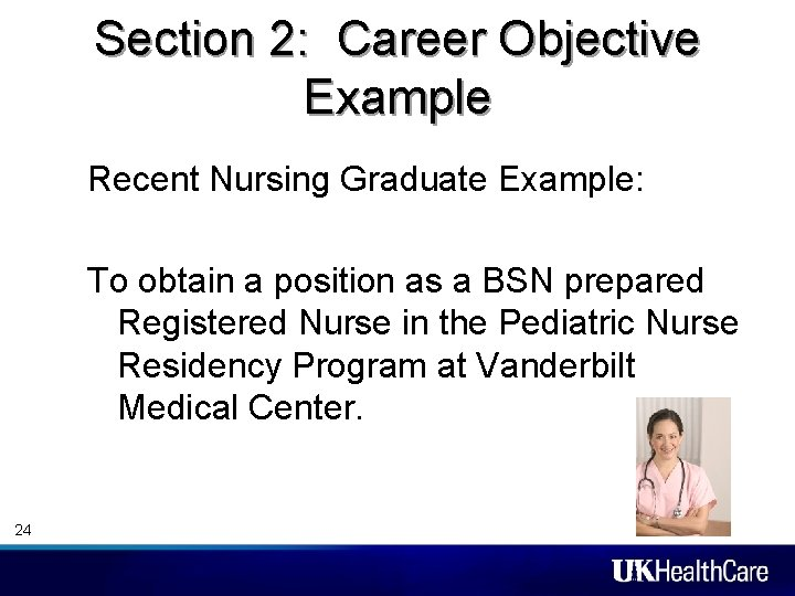 Section 2: Career Objective Example Recent Nursing Graduate Example: To obtain a position as