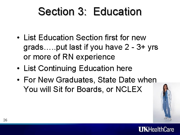 Section 3: Education • List Education Section first for new grads…. . put last