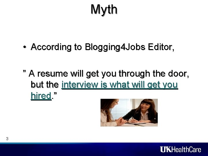 """Myth • According to Blogging 4 Jobs Editor, """" A resume will get you"""
