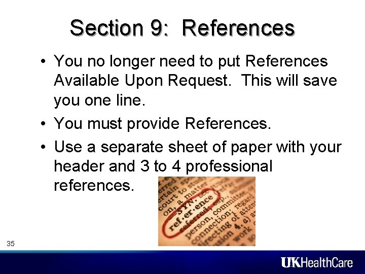 Section 9: References • You no longer need to put References Available Upon Request.