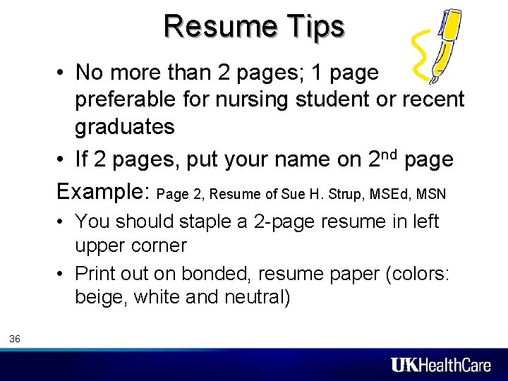 Resume Tips • No more than 2 pages; 1 page preferable for nursing student