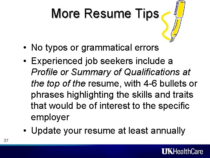 More Resume Tips • No typos or grammatical errors • Experienced job seekers include