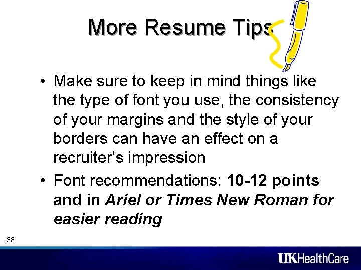 More Resume Tips • Make sure to keep in mind things like the type