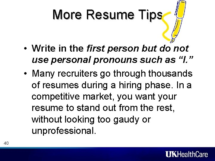 More Resume Tips • Write in the first person but do not use personal