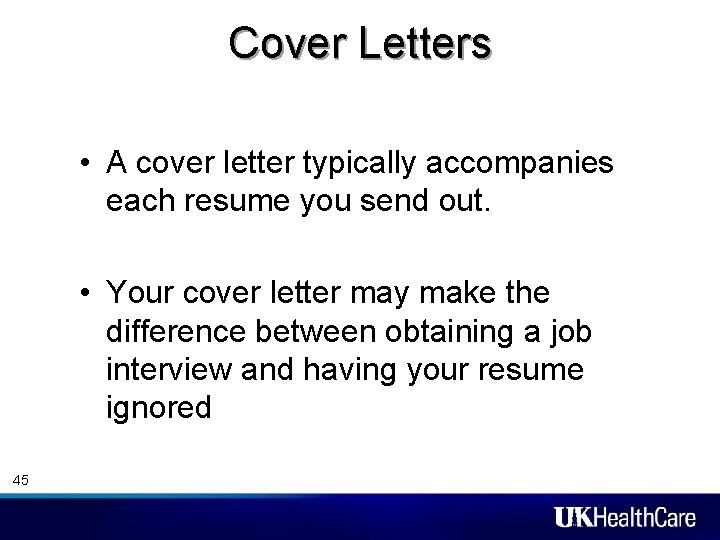 Cover Letters • A cover letter typically accompanies each resume you send out. •
