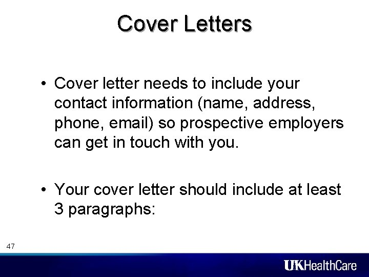 Cover Letters • Cover letter needs to include your contact information (name, address, phone,