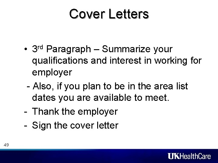Cover Letters • 3 rd Paragraph – Summarize your qualifications and interest in working