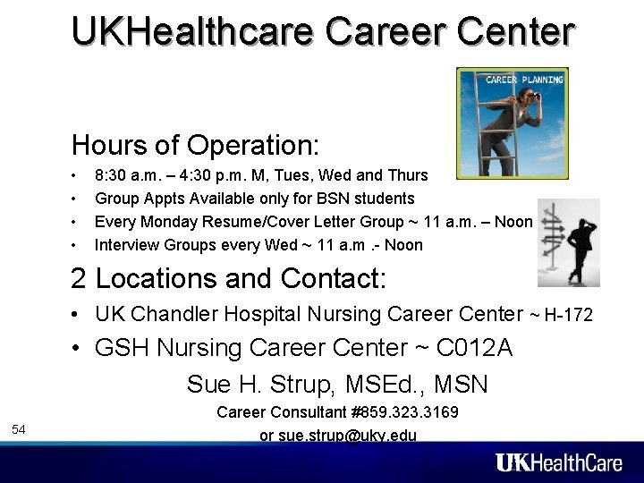 UKHealthcare Career Center Hours of Operation: • • 8: 30 a. m. – 4: