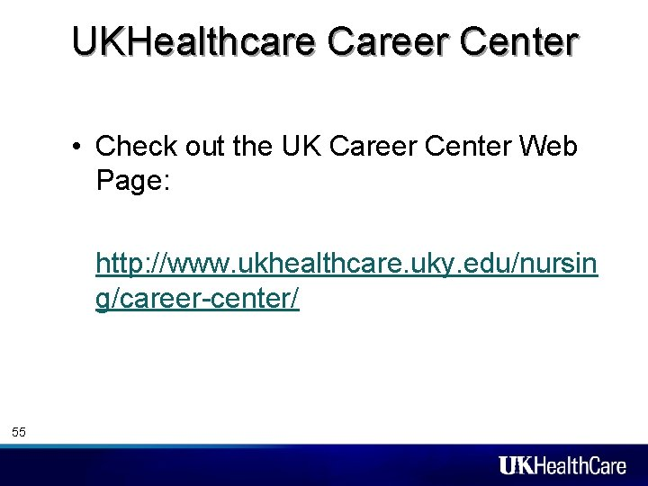 UKHealthcare Career Center • Check out the UK Career Center Web Page: • http: