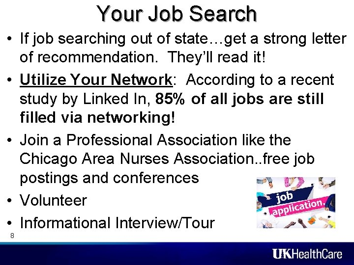 Your Job Search • If job searching out of state…get a strong letter of