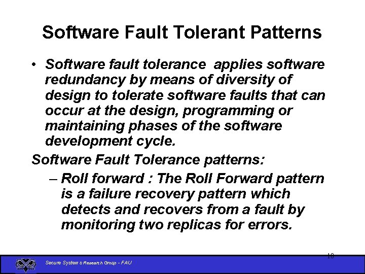 Software Fault Tolerant Patterns • Software fault tolerance applies software redundancy by means of