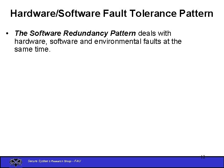 Hardware/Software Fault Tolerance Pattern • The Software Redundancy Pattern deals with hardware, software and