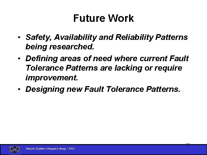 Future Work • Safety, Availability and Reliability Patterns being researched. • Defining areas of