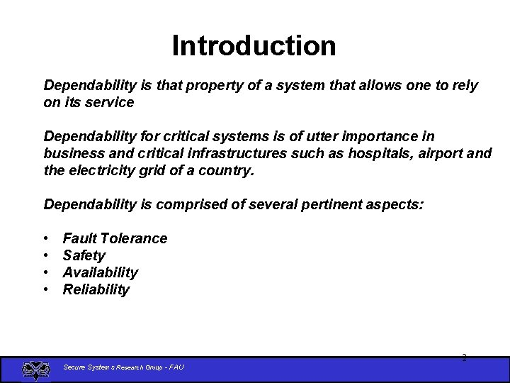 Introduction Dependability is that property of a system that allows one to rely on
