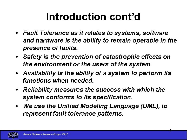 Introduction cont'd • Fault Tolerance as it relates to systems, software and hardware is