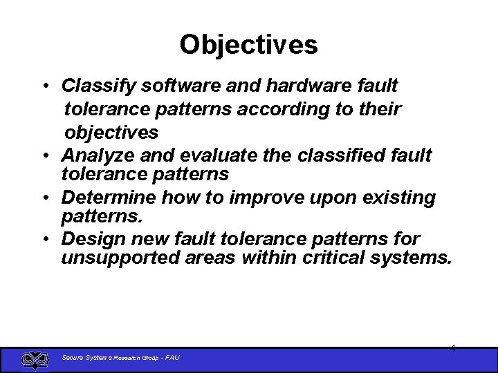 Objectives • Classify software and hardware fault tolerance patterns according to their objectives •