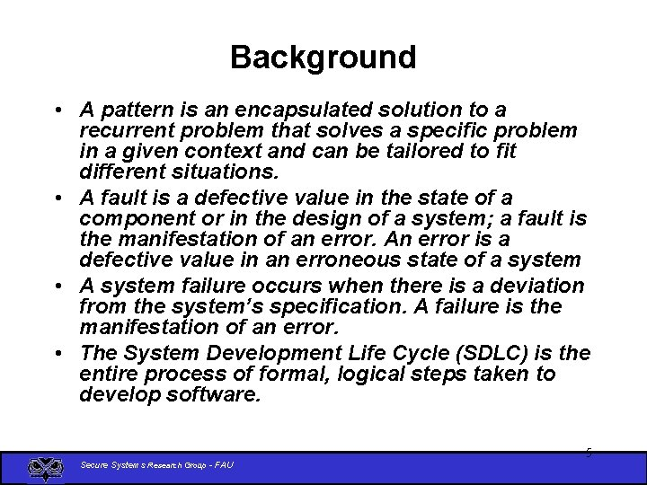 Background • A pattern is an encapsulated solution to a recurrent problem that solves