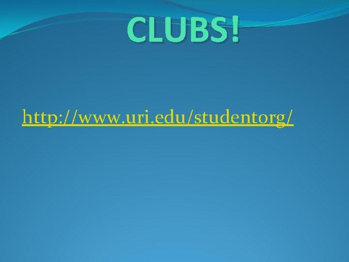 CLUBS! http: //www. uri. edu/studentorg/