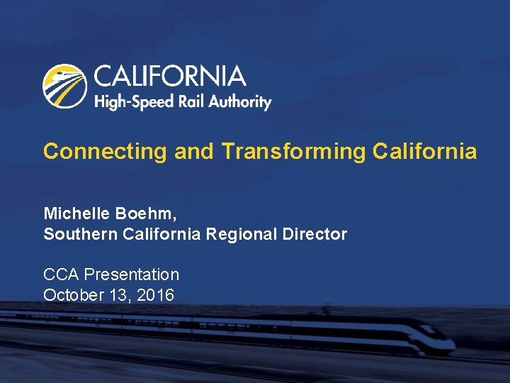 Connecting and Transforming California Michelle Boehm, Southern California Regional Director CCA Presentation October 13,