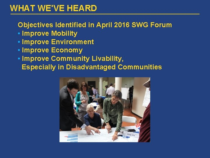 WHAT WE'VE HEARD Objectives Identified in April 2016 SWG Forum • Improve Mobility •