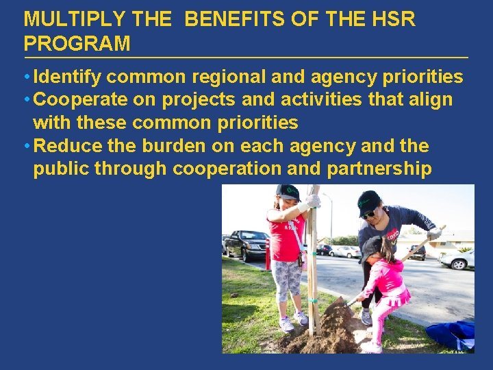 MULTIPLY THE BENEFITS OF THE HSR PROGRAM • Identify common regional and agency priorities