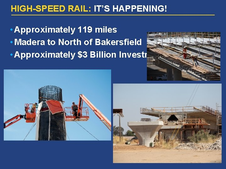 HIGH-SPEED RAIL: IT'S HAPPENING! • Approximately 119 miles • Madera to North of Bakersfield