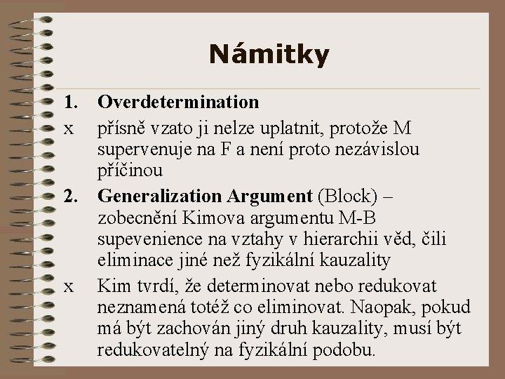 Námitky 1. Overdetermination x přísně vzato ji nelze uplatnit, protože M supervenuje na F