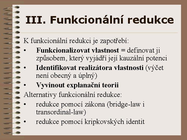 III. Funkcionální redukce K funkcionální redukci je zapotřebí: • Funkcionalizovat vlastnost = definovat ji