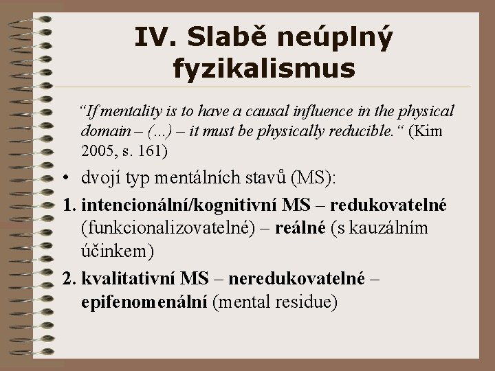 """IV. Slabě neúplný fyzikalismus """"If mentality is to have a causal influence in the"""
