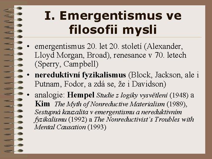 I. Emergentismus ve filosofii mysli • emergentismus 20. let 20. století (Alexander, Lloyd Morgan,