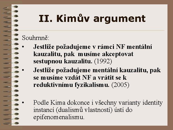 II. Kimův argument Souhrnně: • Jestliže požadujeme v rámci NF mentální kauzalitu, pak musíme