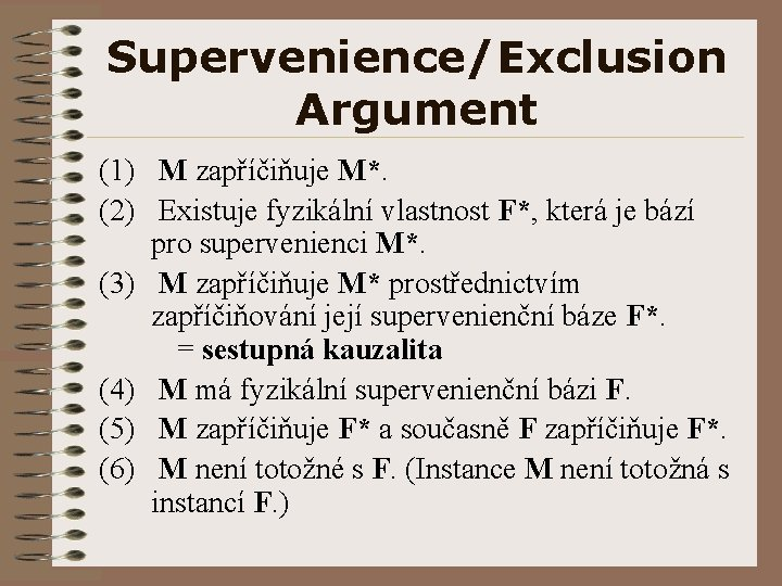 Supervenience/Exclusion Argument (1) M zapříčiňuje M*. (2) Existuje fyzikální vlastnost F*, která je bází
