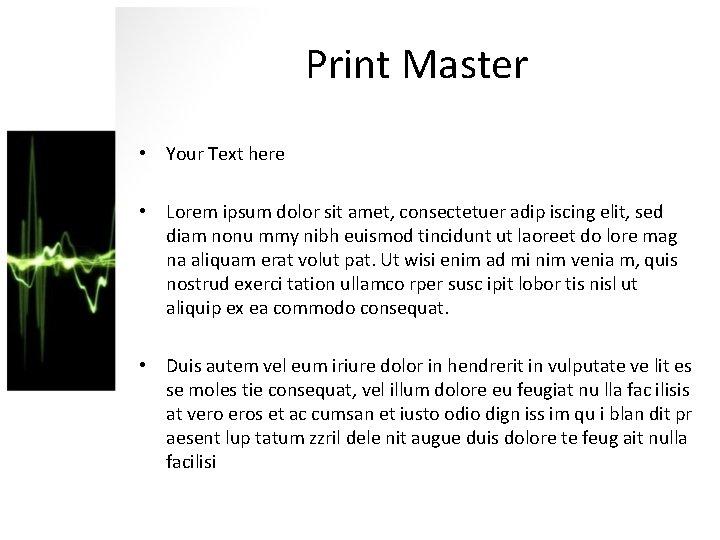 Print Master • Your Text here • Lorem ipsum dolor sit amet, consectetuer adip