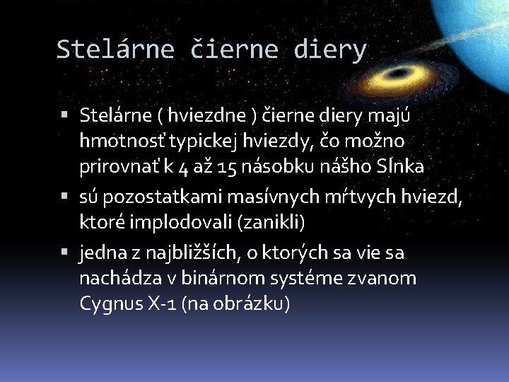 Stelárne čierne diery Stelárne ( hviezdne ) čierne diery majú hmotnosť typickej hviezdy, čo