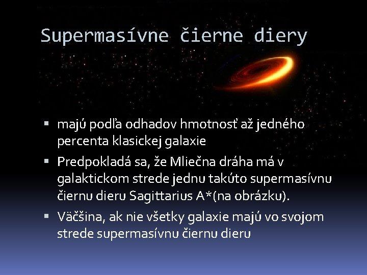 Supermasívne čierne diery majú podľa odhadov hmotnosť až jedného percenta klasickej galaxie Predpokladá sa,