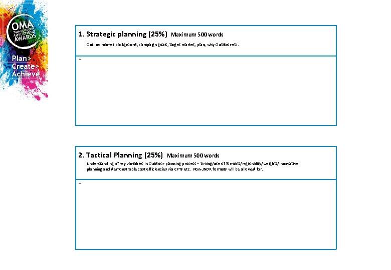 1. Strategic planning (25%) Maximum 500 words Outline market background, campaign goals, target market,