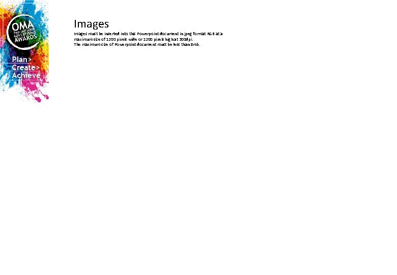 Images must be inserted into this Powerpoint document in jpeg format RGB at a