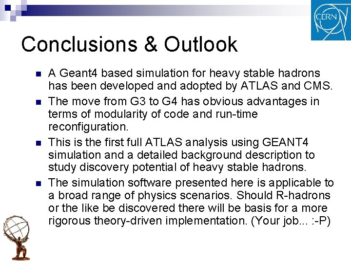 Conclusions & Outlook n n A Geant 4 based simulation for heavy stable hadrons
