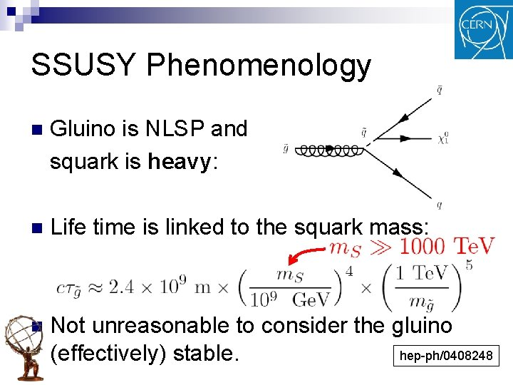 SSUSY Phenomenology n Gluino is NLSP and squark is heavy: n Life time is
