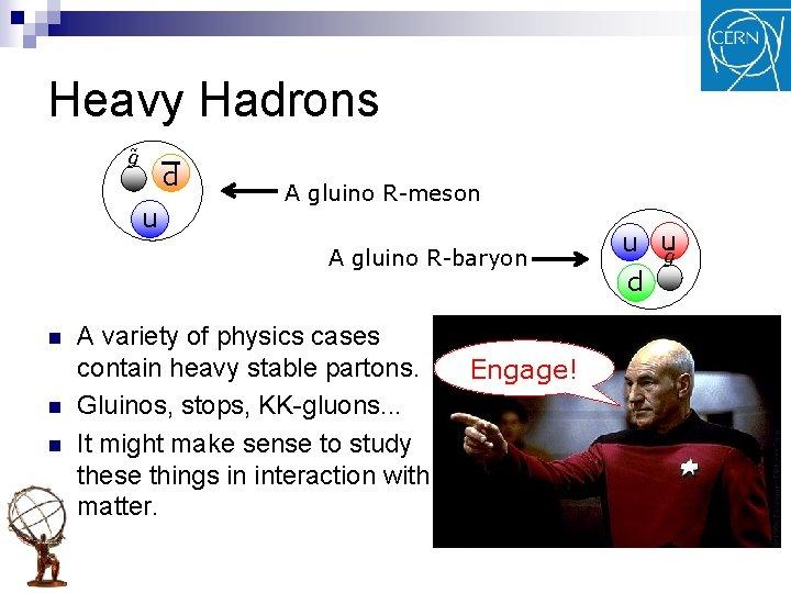Heavy Hadrons g~ d u A gluino R-meson A gluino R-baryon n A variety