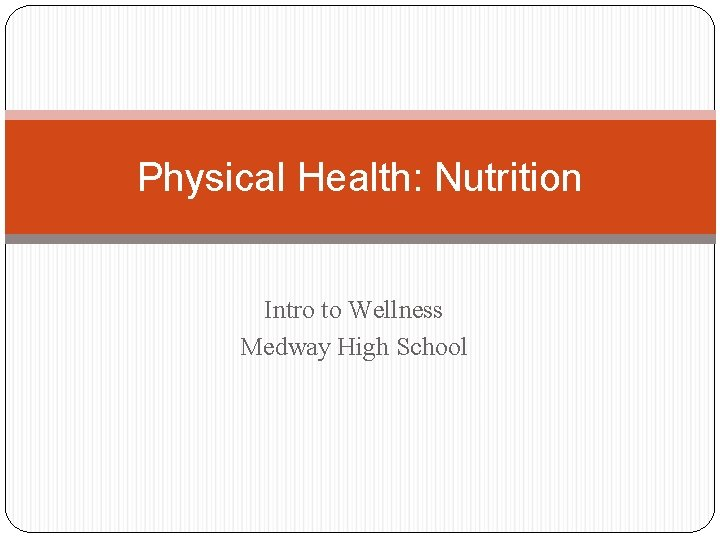 Physical Health: Nutrition Intro to Wellness Medway High School