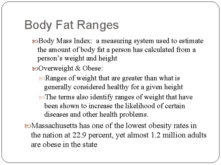 Body Fat Ranges Body Mass Index: a measuring system used to estimate the amount