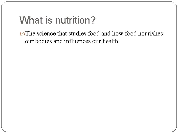 What is nutrition? The science that studies food and how food nourishes our bodies