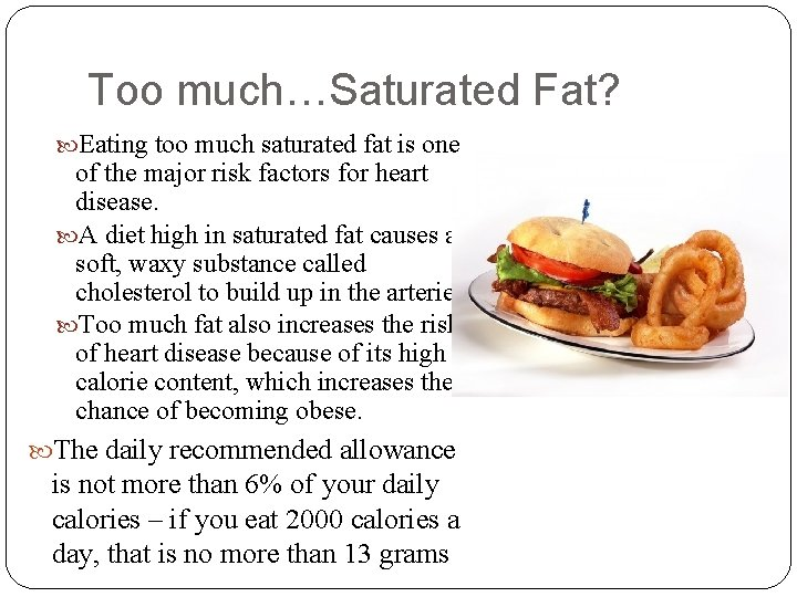 Too much…Saturated Fat? Eating too much saturated fat is one of the major risk
