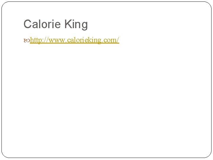 Calorie King http: //www. calorieking. com/