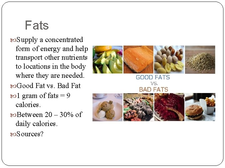 Fats Supply a concentrated form of energy and help transport other nutrients to locations