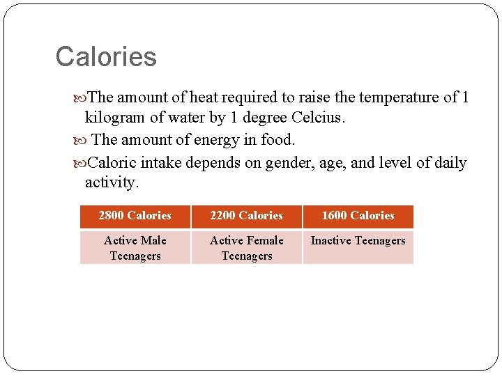 Calories The amount of heat required to raise the temperature of 1 kilogram of
